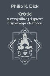 100951-krotki-szczesliwy-zywot-brazowego-oksforda-philip-k-dick-1 (Custom)