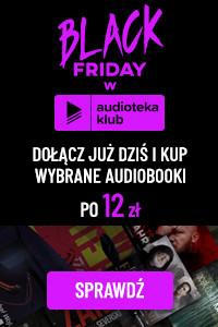 Black Friday w Audioteka Klub. Dołącz dziś i kup wybrane audiobooki po 12 zł